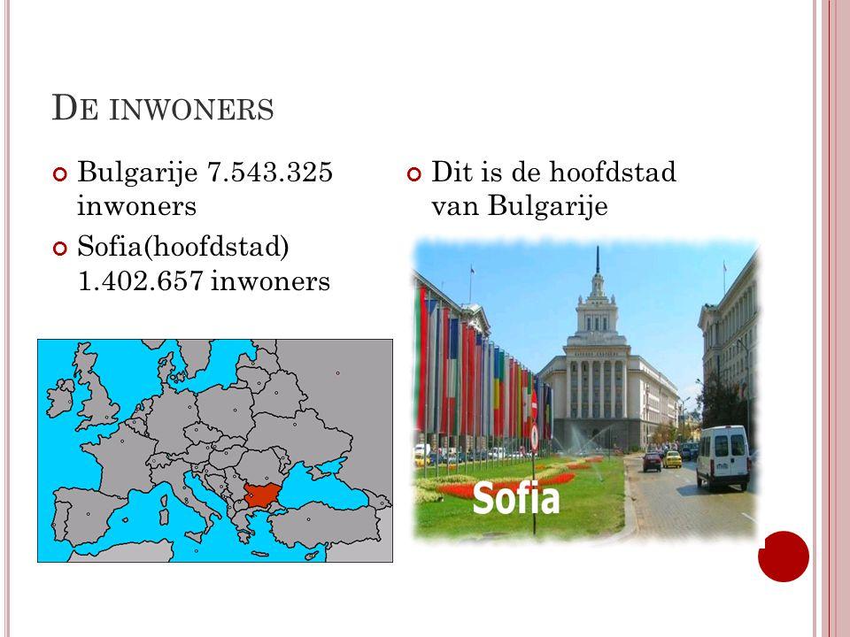 D E INWONERS Bulgarije 7.543.325 inwoners Sofia(hoofdstad) 1.402.657 inwoners Dit is de hoofdstad van Bulgarije