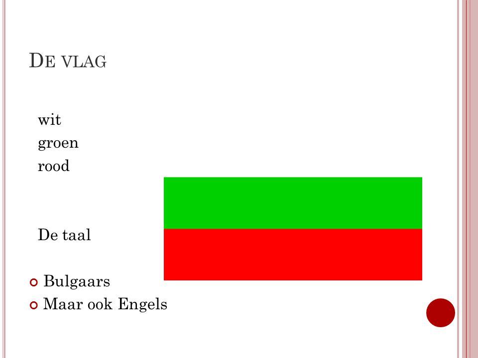 D E VLAG wit groen rood De taal Bulgaars Maar ook Engels