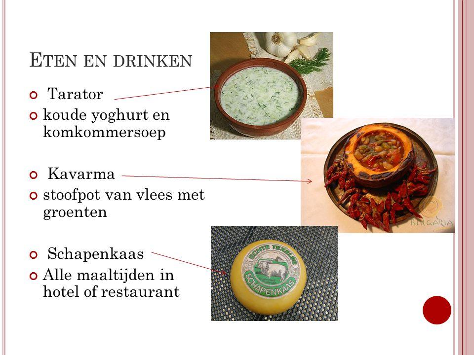E TEN EN DRINKEN Tarator koude yoghurt en komkommersoep Kavarma stoofpot van vlees met groenten Schapenkaas Alle maaltijden in hotel of restaurant