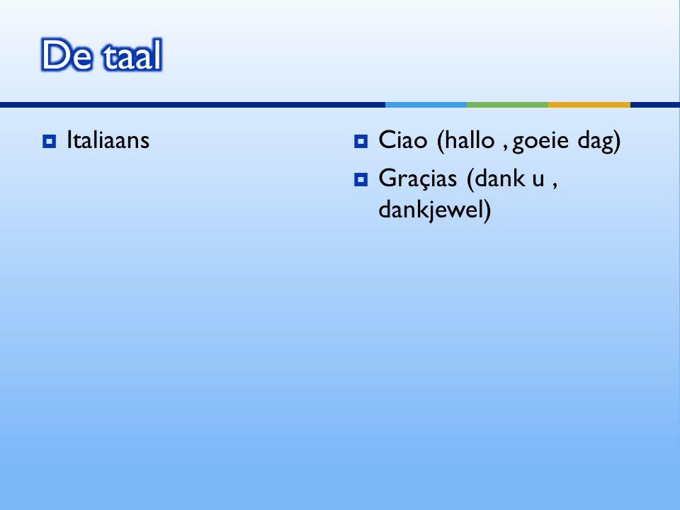  Italiaans  Ciao (hallo, goeie dag)  Graçias (dank u, dankjewel)