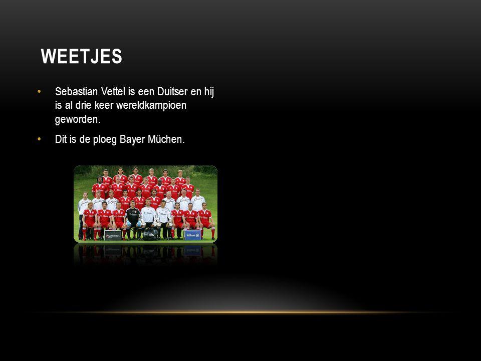 Sebastian Vettel is een Duitser en hij is al drie keer wereldkampioen geworden. Dit is de ploeg Bayer Müchen. WEETJES