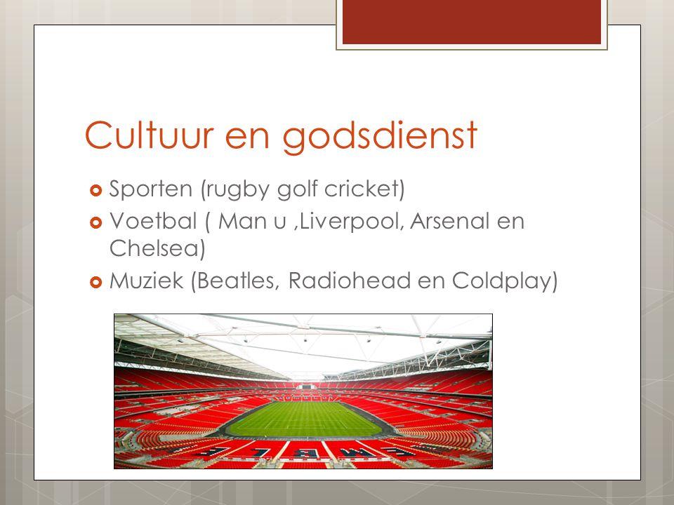 Cultuur en godsdienst  Sporten (rugby golf cricket)  Voetbal ( Man u,Liverpool, Arsenal en Chelsea)  Muziek (Beatles, Radiohead en Coldplay)