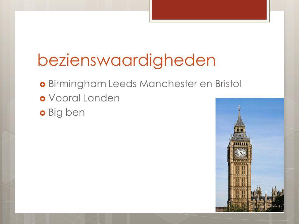 bezienswaardigheden  Birmingham Leeds Manchester en Bristol  Vooral Londen  Big ben