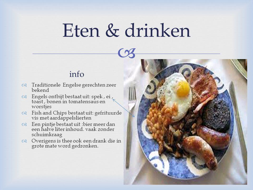  Eten & drinken info  Traditionele Engelse gerechten zeer bekend  Engels ontbijt bestaat uit: spek, ei, toast, bonen in tomatensaus en worstjes  F