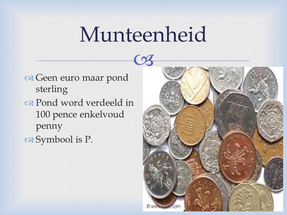  Munteenheid  Geen euro maar pond sterling  Pond word verdeeld in 100 pence enkelvoud penny  Symbool is P.