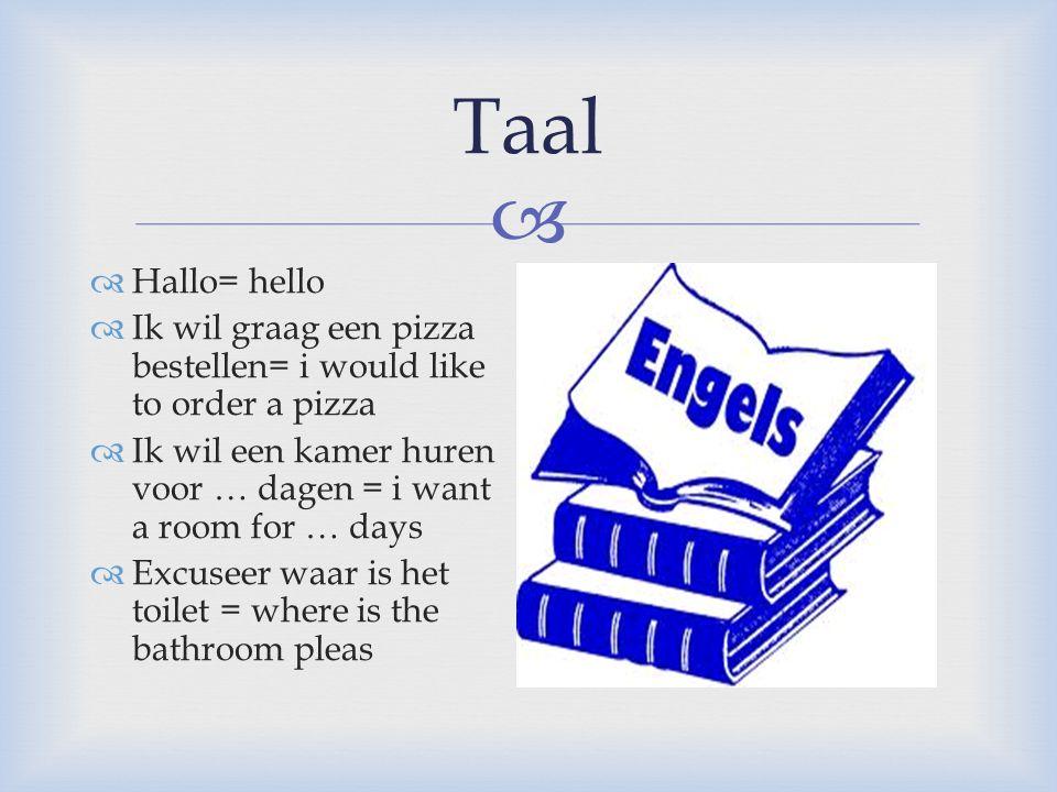  Taal  Hallo= hello  Ik wil graag een pizza bestellen= i would like to order a pizza  Ik wil een kamer huren voor … dagen = i want a room for … da