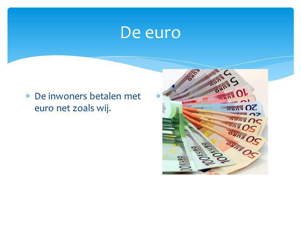De euro  De inwoners betalen met euro net zoals wij.  De euro