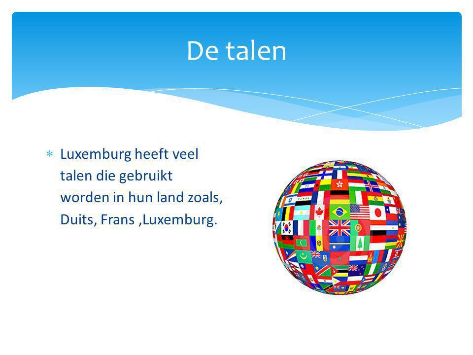 De talen  Luxemburg heeft veel talen die gebruikt worden in hun land zoals, Duits, Frans,Luxemburg.