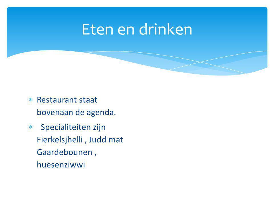 Eten en drinken  Restaurant staat bovenaan de agenda.  Specialiteiten zijn Fierkelsjhelli, Judd mat Gaardebounen, huesenziwwi