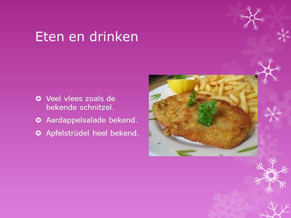 Eten en drinken  Veel vlees zoals de bekende schnitzel.  Aardappelsalade bekend.  Apfelstrüdel heel bekend.