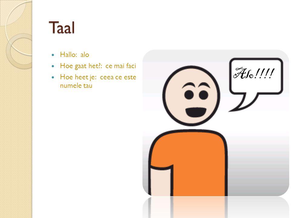 Taal Hallo: alo Hoe gaat het?: ce mai faci Hoe heet je: ceea ce este numele tau Alo!!!!