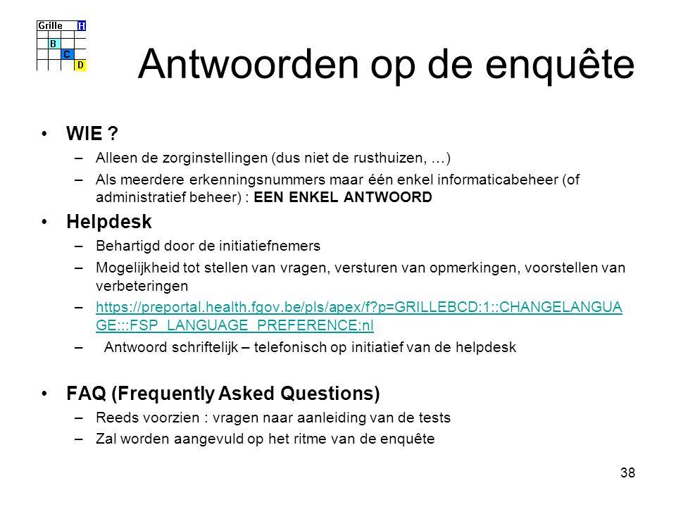 38 Antwoorden op de enquête WIE ? –Alleen de zorginstellingen (dus niet de rusthuizen, …) –Als meerdere erkenningsnummers maar één enkel informaticabe