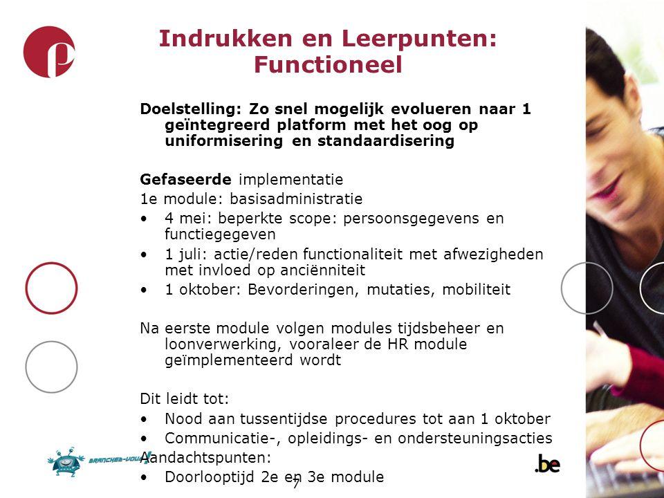 7 Indrukken en Leerpunten: Functioneel Doelstelling: Zo snel mogelijk evolueren naar 1 geïntegreerd platform met het oog op uniformisering en standaar