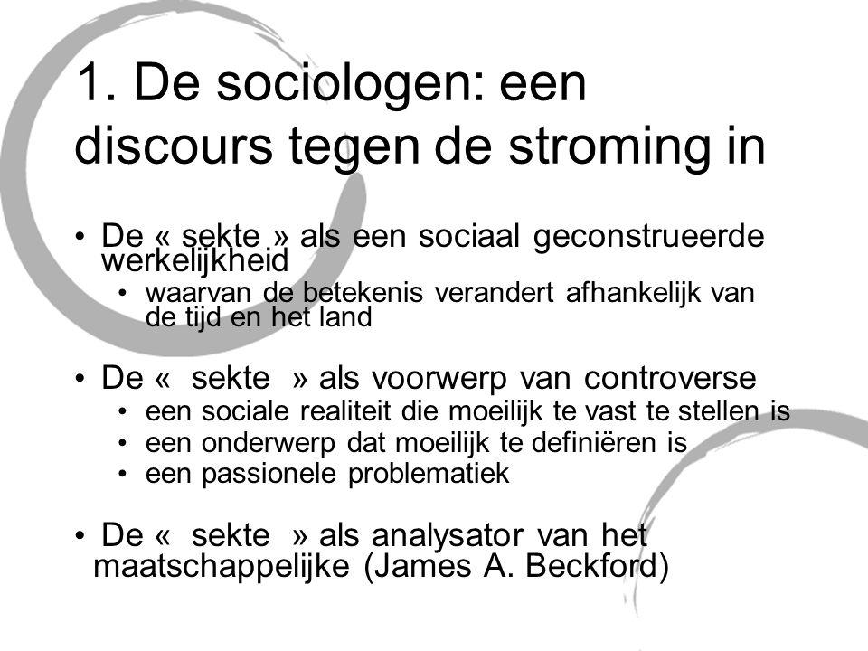 1. De sociologen: een discours tegen de stroming in De « sekte » als een sociaal geconstrueerde werkelijkheid waarvan de betekenis verandert afhankeli