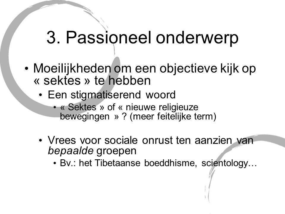 3. Passioneel onderwerp Moeilijkheden om een objectieve kijk op « sektes » te hebben Een stigmatiserend woord « Sektes » of « nieuwe religieuze bewegi