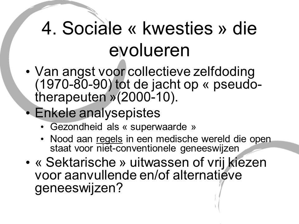4. Sociale « kwesties » die evolueren Van angst voor collectieve zelfdoding (1970-80-90) tot de jacht op « pseudo- therapeuten »(2000-10). Enkele anal