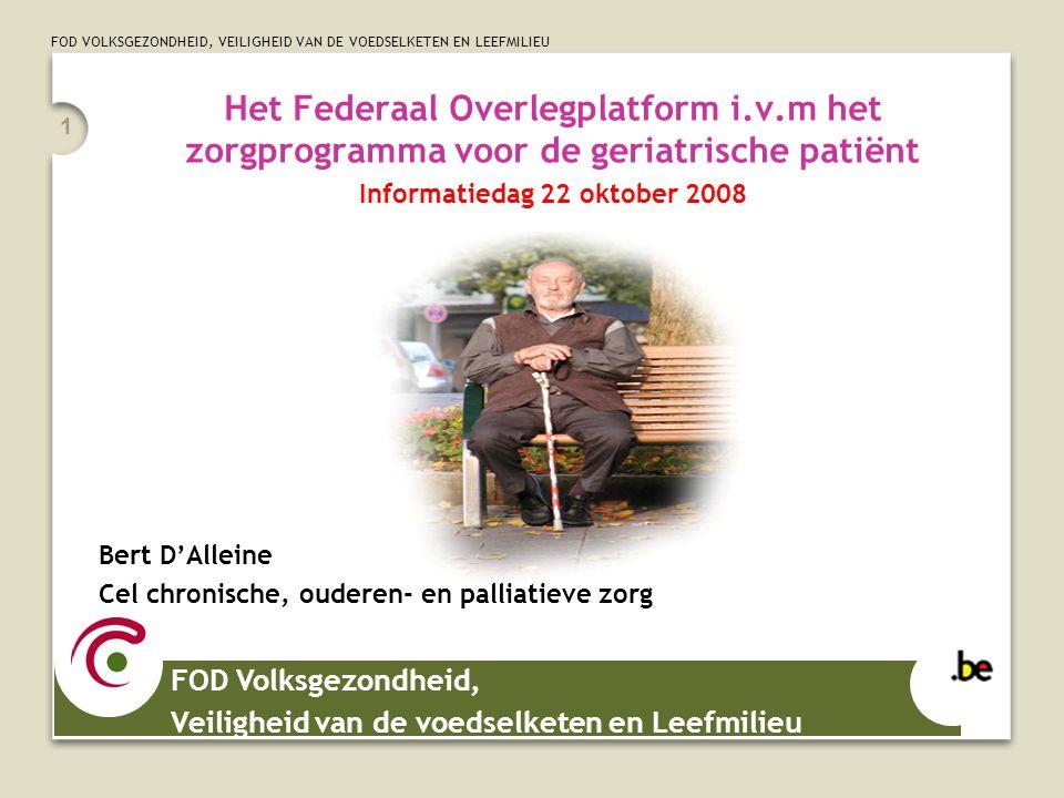 FOD VOLKSGEZONDHEID, VEILIGHEID VAN DE VOEDSELKETEN EN LEEFMILIEU 1 Het Federaal Overlegplatform i.v.m het zorgprogramma voor de geriatrische patiënt