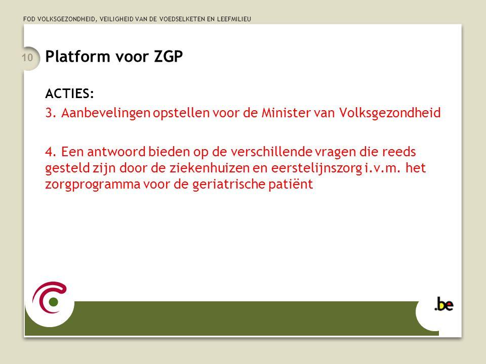 FOD VOLKSGEZONDHEID, VEILIGHEID VAN DE VOEDSELKETEN EN LEEFMILIEU 10 Platform voor ZGP ACTIES: 3. Aanbevelingen opstellen voor de Minister van Volksge