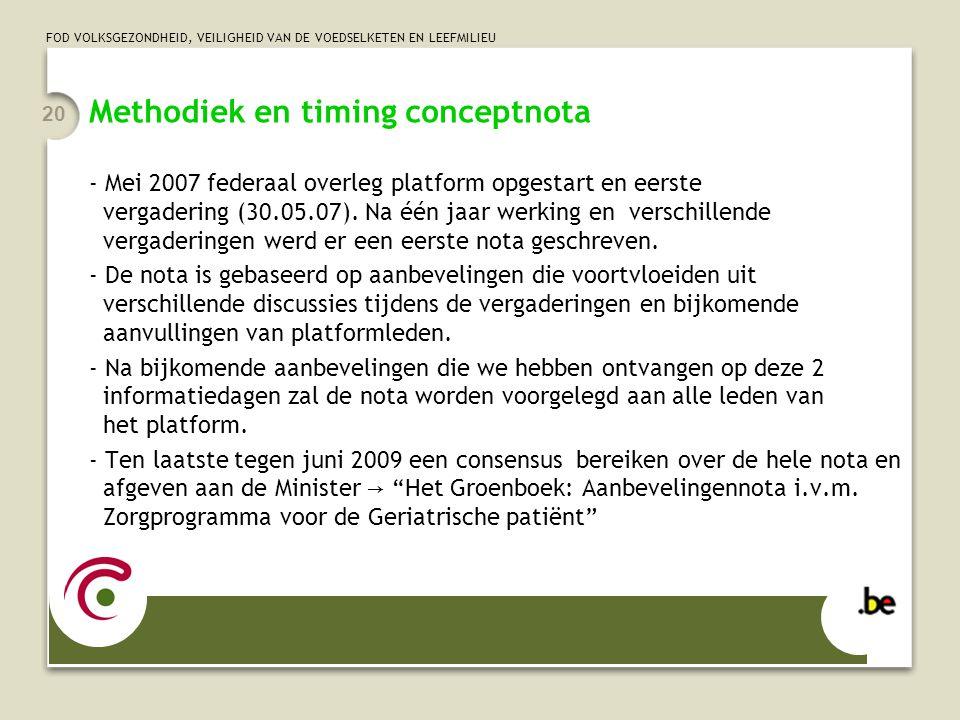 FOD VOLKSGEZONDHEID, VEILIGHEID VAN DE VOEDSELKETEN EN LEEFMILIEU 20 Methodiek en timing conceptnota - Mei 2007 federaal overleg platform opgestart en