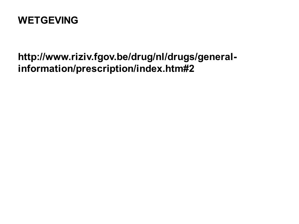 WETGEVING http://www.riziv.fgov.be/drug/nl/drugs/general- information/prescription/index.htm#2