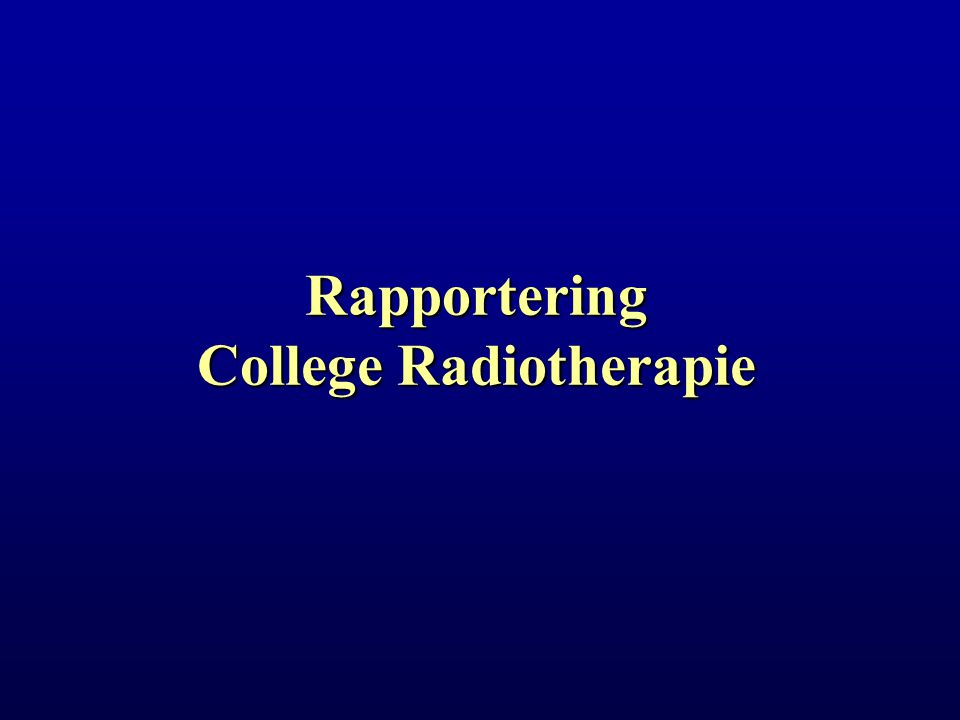 Rapportering College Radiotherapie