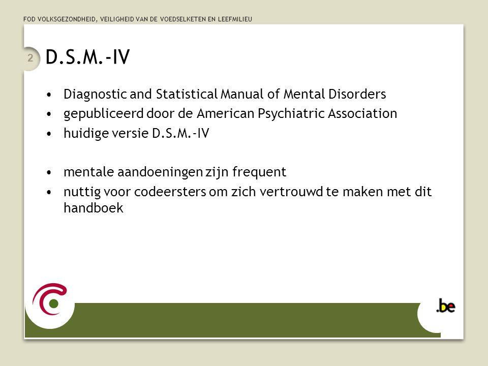 FOD VOLKSGEZONDHEID, VEILIGHEID VAN DE VOEDSELKETEN EN LEEFMILIEU 13 Misbruik/afhankelijkheid van middelen geklasseerd in ICD-9-CM bij mentale aandoeningen alcohol afhankelijkheid : 303.x (alcohol dependence syndrome) andere drugs : 304.x (drug dependence) –4 de cijfer de stof (cocaïne, marihuana,…) –5 de cijfer het patroon (continu, episodisch, in remissie,..) misbruik ≠ afhankelijkheid 305.x nondependant abuse of drugs gerelateerde aandoeningen –291.3 alcohol-induced psychotic disorder with hallucinations ontwenning 291.0 alcohol withdrawal delirium