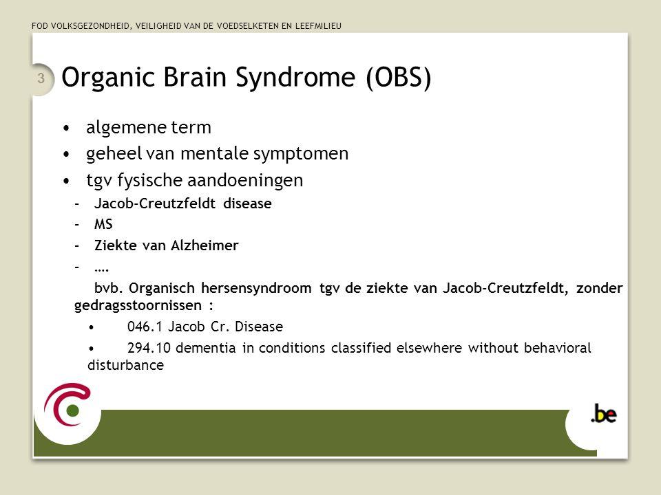 FOD VOLKSGEZONDHEID, VEILIGHEID VAN DE VOEDSELKETEN EN LEEFMILIEU 3 Organic Brain Syndrome (OBS) algemene term geheel van mentale symptomen tgv fysisc