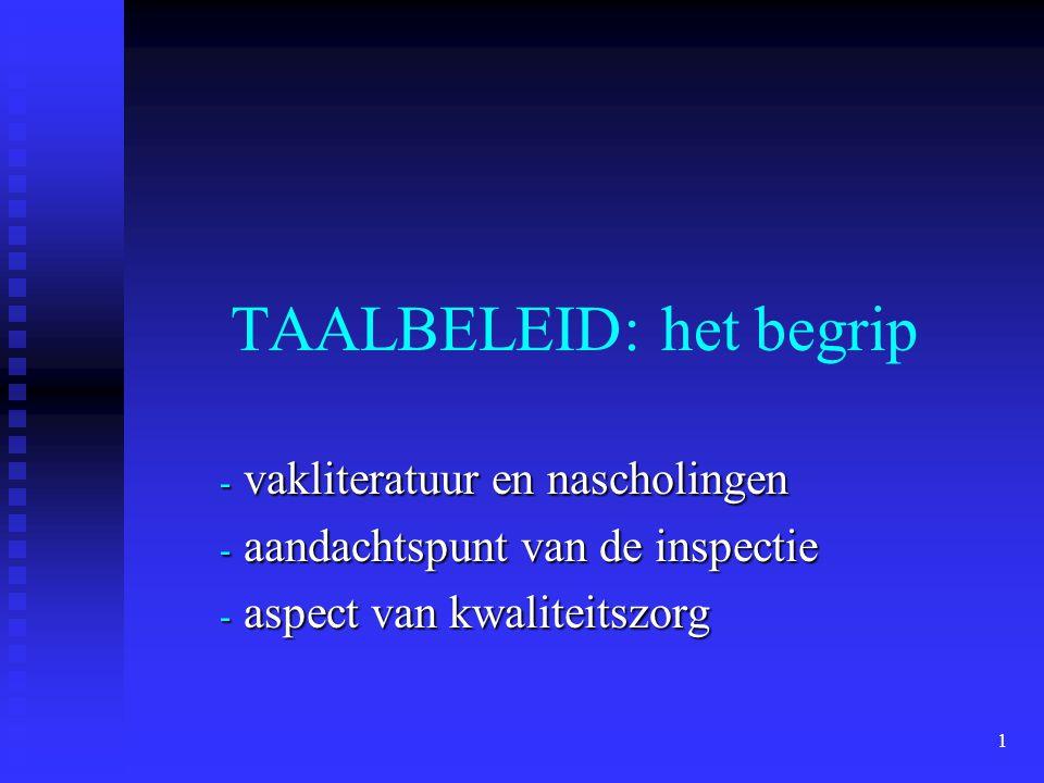 1 TAALBELEID: het begrip -vakliteratuur en nascholingen -aandachtspunt van de inspectie -aspect van kwaliteitszorg