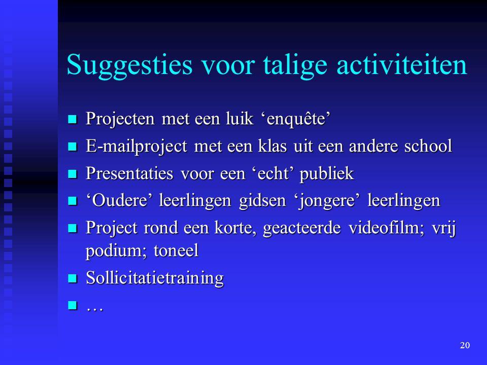 20 Suggesties voor talige activiteiten Projecten met een luik 'enquête' Projecten met een luik 'enquête' E-mailproject met een klas uit een andere sch