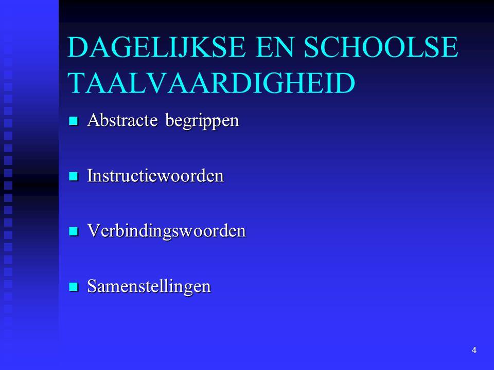 4 DAGELIJKSE EN SCHOOLSE TAALVAARDIGHEID Abstracte begrippen Abstracte begrippen Instructiewoorden Instructiewoorden Verbindingswoorden Verbindingswoo