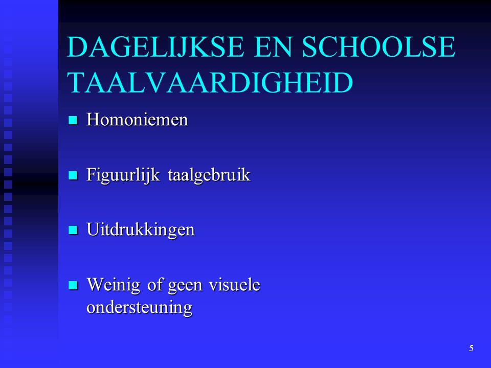 5 DAGELIJKSE EN SCHOOLSE TAALVAARDIGHEID Homoniemen Homoniemen Figuurlijk taalgebruik Figuurlijk taalgebruik Uitdrukkingen Uitdrukkingen Weinig of gee