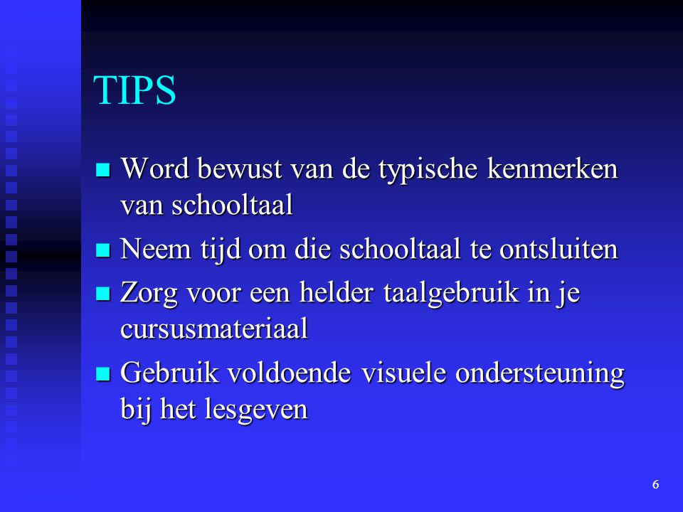 6 TIPS Word bewust van de typische kenmerken van schooltaal Word bewust van de typische kenmerken van schooltaal Neem tijd om die schooltaal te ontslu