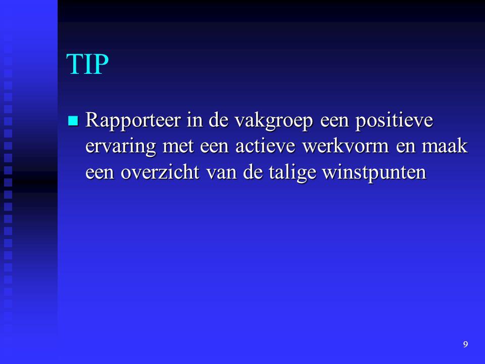 9 TIP Rapporteer in de vakgroep een positieve ervaring met een actieve werkvorm en maak een overzicht van de talige winstpunten Rapporteer in de vakgr