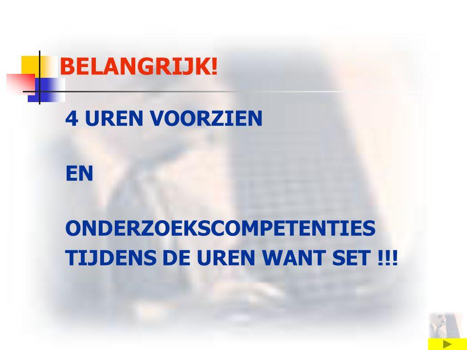 BELANGRIJK! 4 UREN VOORZIEN EN ONDERZOEKSCOMPETENTIES TIJDENS DE UREN WANT SET !!!