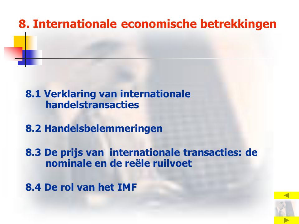 8. Internationale economische betrekkingen 8.1 Verklaring van internationale handelstransacties 8.2 Handelsbelemmeringen 8.3 De prijs van internationa