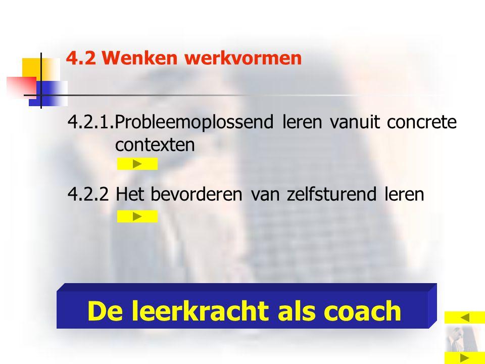 4.2 Wenken werkvormen 4.2.1.Probleemoplossend leren vanuit concrete contexten 4.2.2 Het bevorderen van zelfsturend leren De leerkracht als coach