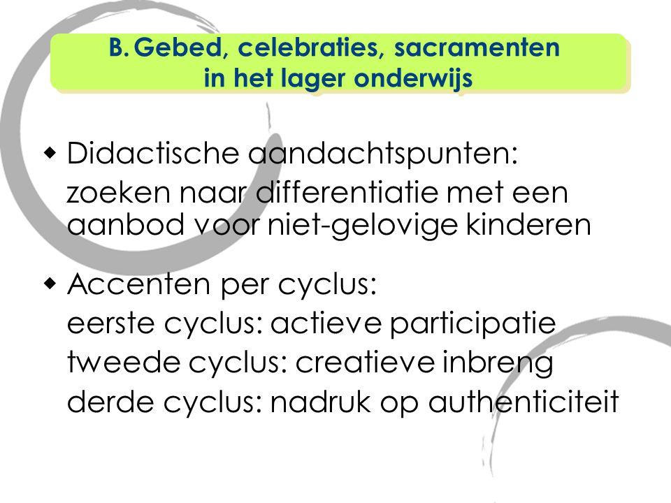  Didactische aandachtspunten: zoeken naar differentiatie met een aanbod voor niet-gelovige kinderen  Accenten per cyclus: eerste cyclus: actieve par