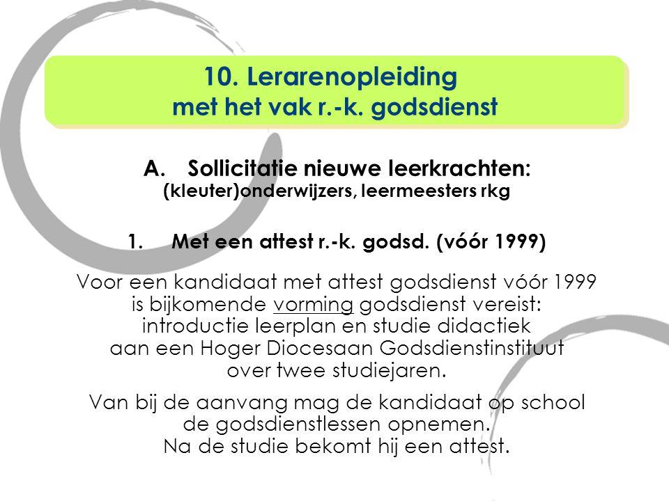 A.Sollicitatie nieuwe leerkrachten: (kleuter)onderwijzers, leermeesters rkg 1.Met een attest r.-k. godsd. (vóór 1999) Voor een kandidaat met attest go