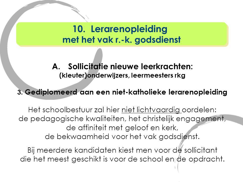 A.Sollicitatie nieuwe leerkrachten: (kleuter)onderwijzers, leermeesters rkg 3. Gediplomeerd aan een niet-katholieke lerarenopleiding Het schoolbestuur