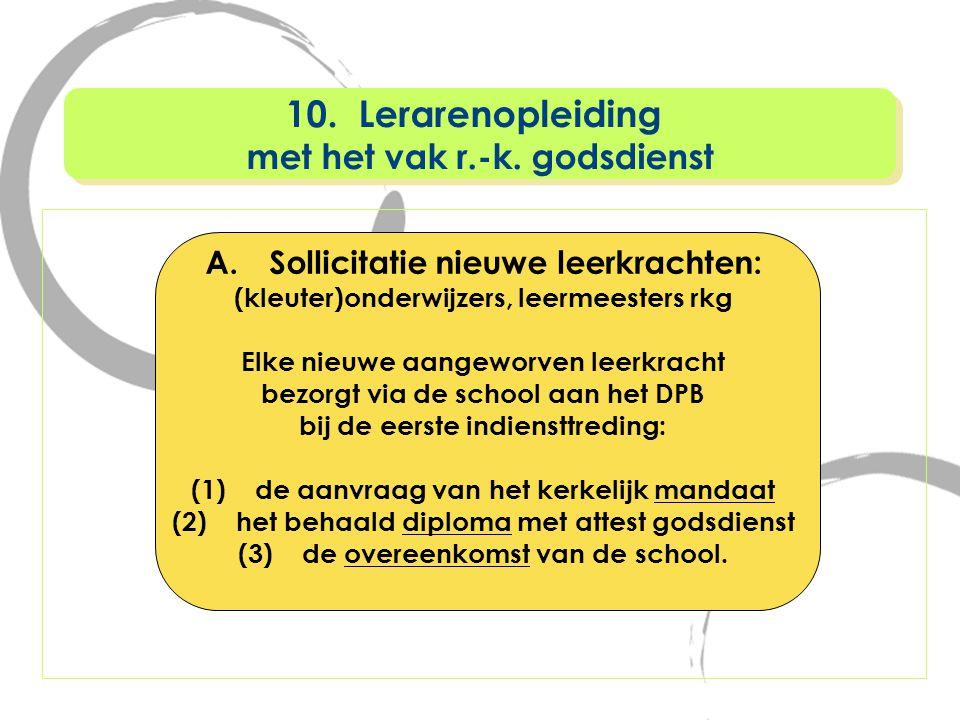 A.Sollicitatie nieuwe leerkrachten: (kleuter)onderwijzers, leermeesters rkg Elke nieuwe aangeworven leerkracht bezorgt via de school aan het DPB bij d