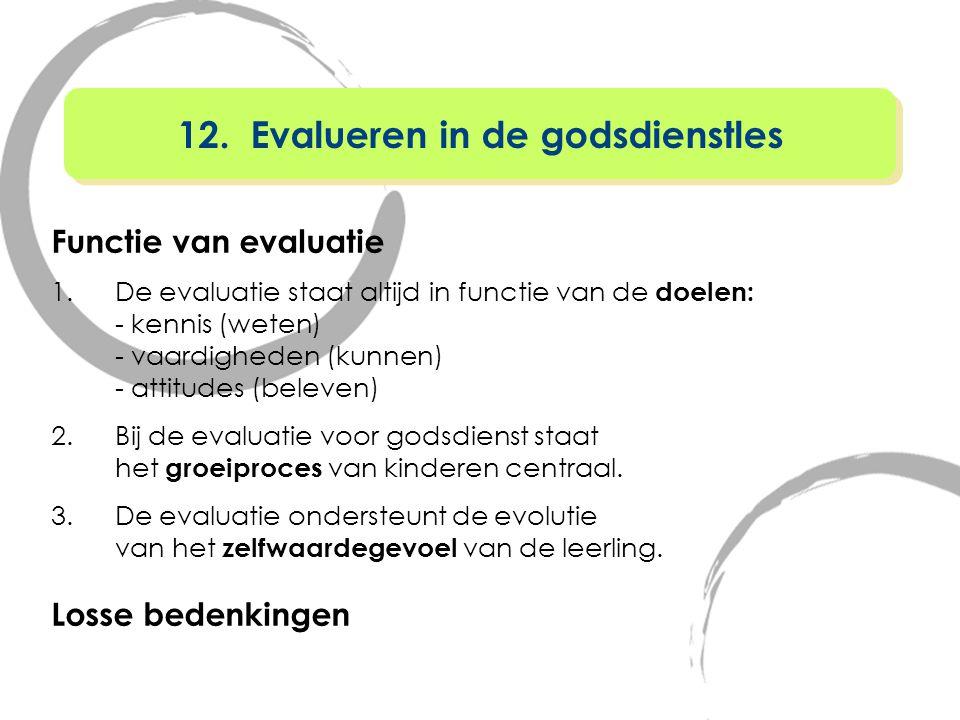 Functie van evaluatie 1.De evaluatie staat altijd in functie van de doelen: - kennis (weten) - vaardigheden (kunnen) - attitudes (beleven) 2.Bij de ev