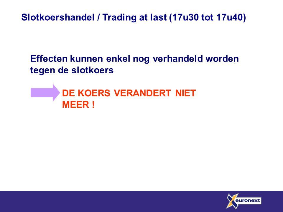 Slotkoershandel / Trading at last (17u30 tot 17u40) Effecten kunnen enkel nog verhandeld worden tegen de slotkoers DE KOERS VERANDERT NIET MEER !