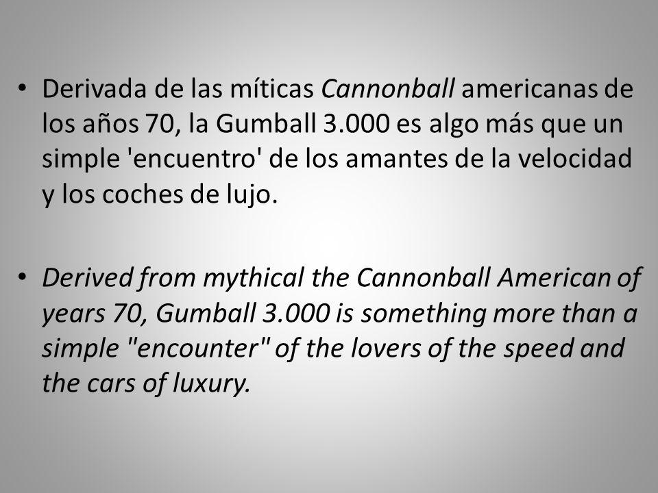 Derivada de las míticas Cannonball americanas de los años 70, la Gumball 3.000 es algo más que un simple encuentro de los amantes de la velocidad y los coches de lujo.