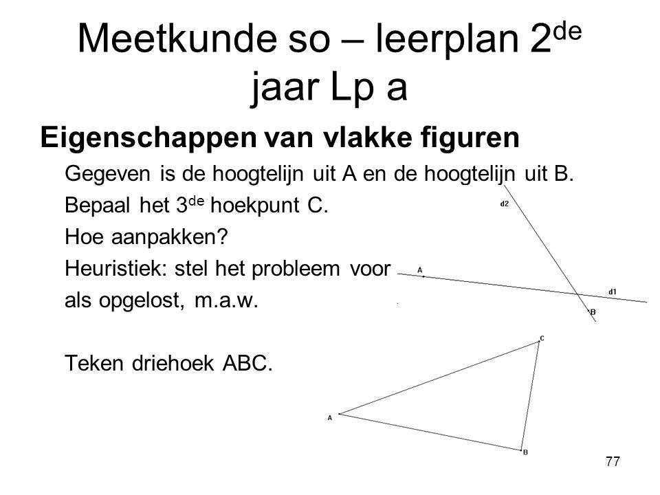 77 Meetkunde so – leerplan 2 de jaar Lp a Eigenschappen van vlakke figuren Gegeven is de hoogtelijn uit A en de hoogtelijn uit B. Bepaal het 3 de hoek