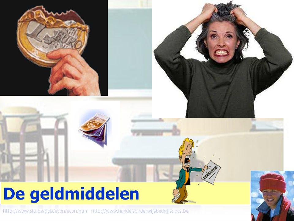 De geldmiddelen http://www.sip.be/dpb/econ/econ.htmhttp://www.sip.be/dpb/econ/econ.htm http://www.handelsonderwijsbedrijfsdocs.behttp://www.handelsonderwijsbedrijfsdocs.be
