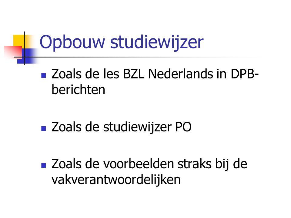 Opbouw studiewijzer Zoals de les BZL Nederlands in DPB- berichten Zoals de studiewijzer PO Zoals de voorbeelden straks bij de vakverantwoordelijken