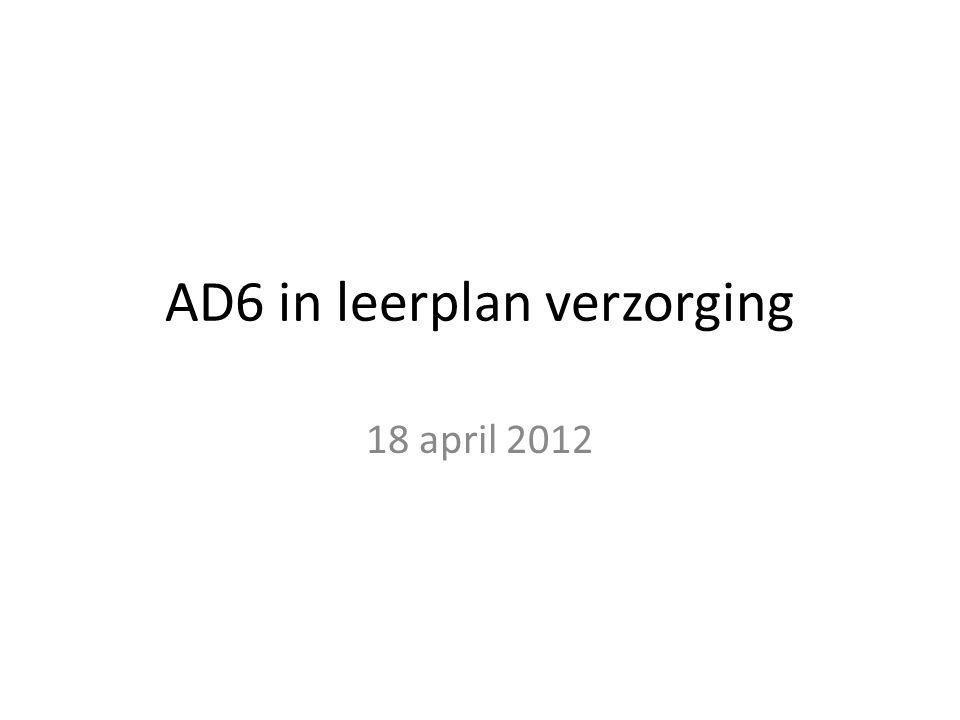 AD6 in leerplan verzorging 18 april 2012