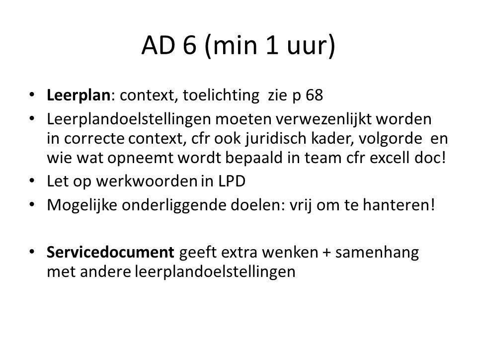 AD 6 (min 1 uur) Leerplan: context, toelichting zie p 68 Leerplandoelstellingen moeten verwezenlijkt worden in correcte context, cfr ook juridisch kad