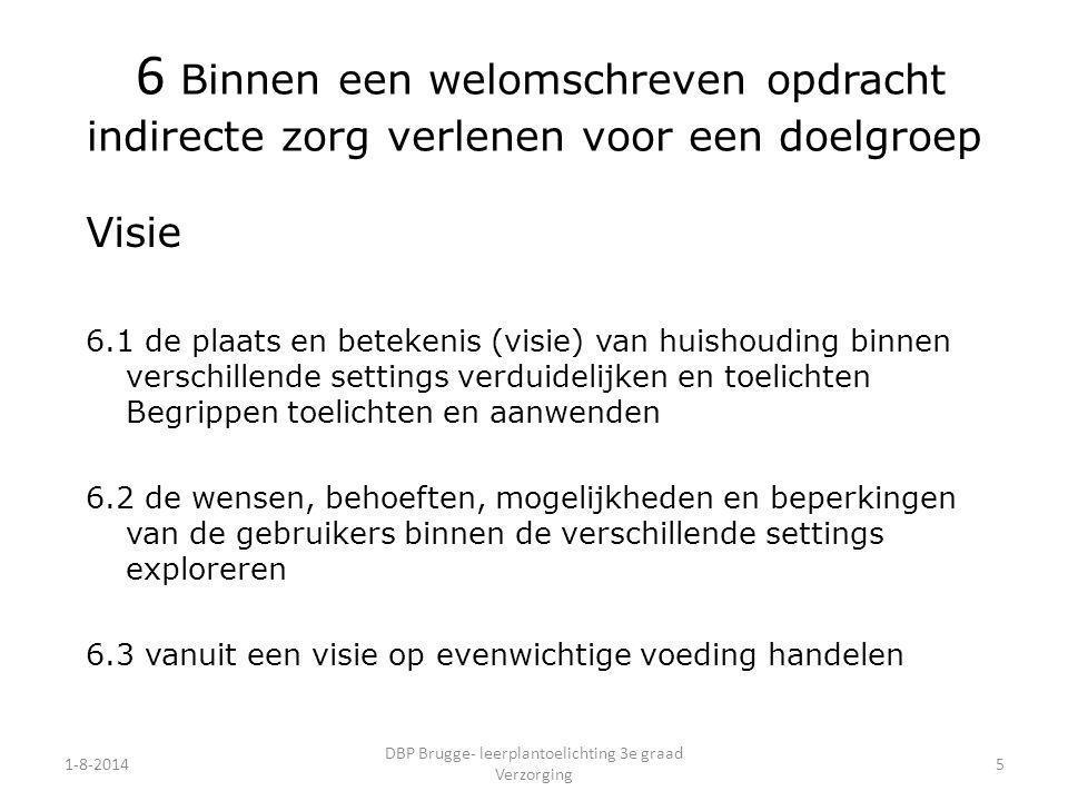 1-8-2014 DBP Brugge- leerplantoelichting 3e graad Verzorging 5 6 Binnen een welomschreven opdracht indirecte zorg verlenen voor een doelgroep Visie 6.