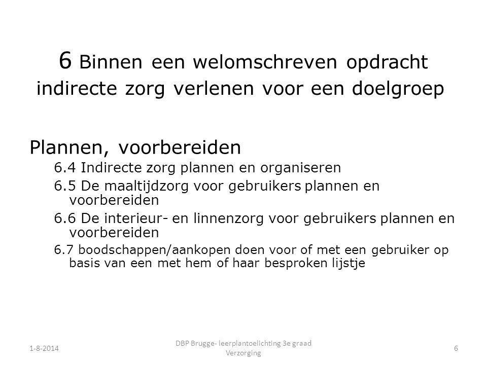 1-8-2014 DBP Brugge- leerplantoelichting 3e graad Verzorging 6 Plannen, voorbereiden 6.4 Indirecte zorg plannen en organiseren 6.5 De maaltijdzorg voo